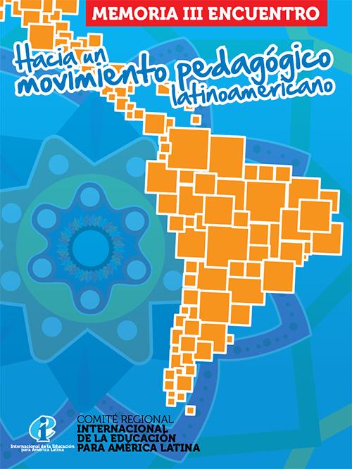 Memoria III Encuentro Hacia un Movimiento Pedagógico Latinoamericano
